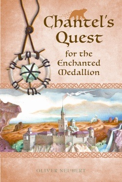 Chantel's Quest for the Enchanted Medallion by Oliver Neubert -- book cover
